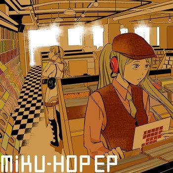 ボカロ×HIPHOP=ミックホップ? 無料配信「MIKU-HOP EP」がキテる…!