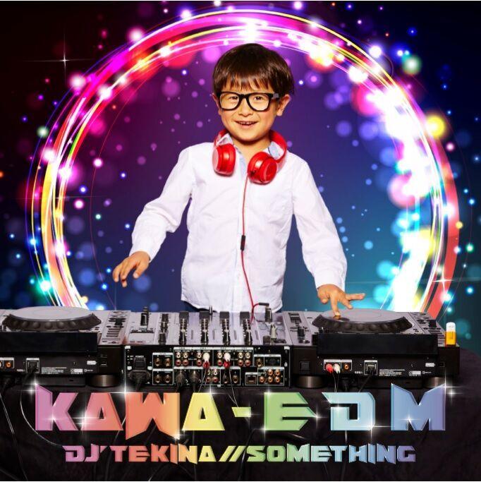 DJ'TEKINA//SOMETHING『KAWA-EDM』